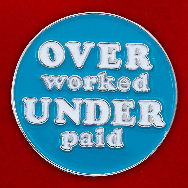 "Значок ""Over Worked Under Paid"""